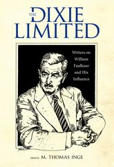 The Dixie Limited: Writers on William Faulkner and His Influence