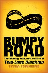 Bumpy Road – The Making, Flop, and Revival of Two-Lane Blacktop - University Press of Mississippi