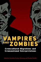 Vampires and ZombiesTranscultural Migrations and Transnational Interpretations