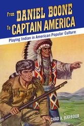 From Daniel Boone to Captain AmericaPlaying Indian in American Popular Culture