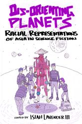 Dis-Orienting PlanetsRacial Representations of Asia in Science Fiction