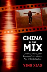China in the Mix – Cinema, Sound, and Popular Culture in the Age of Globalization - University Press of Mississippi
