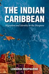 The Indian CaribbeanMigration and Identity in the Diaspora