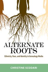Alternate RootsEthnicity, Race, and Identity in Genealogy Media