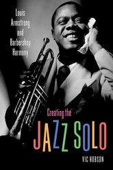 Creating the Jazz Solo – Louis Armstrong and Barbershop Harmony - University Press of Mississippi
