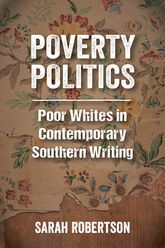 Poverty PoliticsPoor Whites in Contemporary Southern Writing