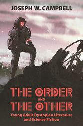 The Order and the OtherYoung Adult Dystopian Literature and Science Fiction
