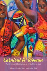 Carnival Is Woman: Feminism and Performance in Caribbean Mas