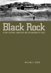 Black Rock: A Zuni Cultural Landscape and the Meaning of Place