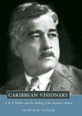 Caribbean Visionary – A. R. F. Webber and the Making of the Guyanese Nation - University Press of Mississippi