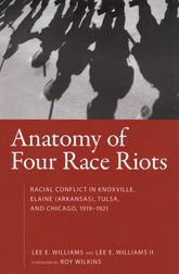 Anatomy of Four Race RiotsRacial Conflict in Knoxville, Elaine (Arkansas), Tulsa, and Chicago, 1919-1921