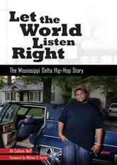 Let the World Listen RightThe Mississippi Delta Hip-Hop Story$