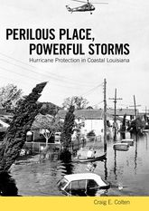 Perilous Place, Powerful StormsHurricane Protection in Coastal Louisiana$