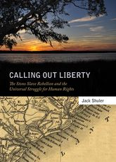 Calling Out LibertyThe Stono Slave Rebellion and the Universal Struggle for Human Rights$