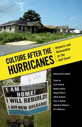 Culture after the HurricanesRhetoric and Reinvention on the Gulf Coast$