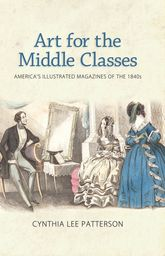 Art for the Middle Classes – America's Illustrated Magazines of the 1840s - University Press of Mississippi