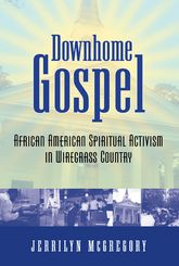 Downhome Gospel: African American Spiritual Activism in Wiregrass Country