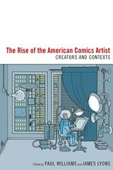 The Rise of the American Comics ArtistCreators and Contexts$