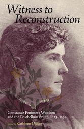 Witness to Reconstruction – Constance Fenimore Woolson and the Postbellum South, 1873-1894 - University Press of Mississippi