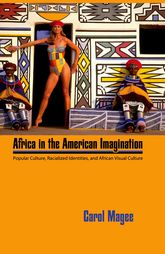 Africa in the American Imagination – Popular Culture, Radicalized Identities, and African Visual Culture - University Press of Mississippi