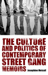 The Culture and Politics of Contemporary Street Gang Memoirs$