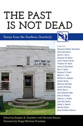 The Past Is Not DeadEssays from the Southern Quarterly$