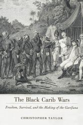 The Black Carib WarsFreedom, Survival, and the Making of the Garifuna$