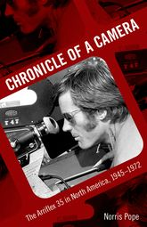 Chronicle of a CameraThe Arriflex 35 in North America, 1945-1972$