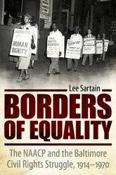 Borders of EqualityThe NAACP and the Baltimore Civil Rights Struggle, 1914-1970