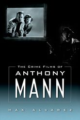 The Crime Films of Anthony Mann