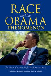 Race and the Obama Phenomenon – The Vision of a More Perfect Multiracial Union - University Press of Mississippi
