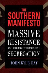The Southern ManifestoMassive Resistance and the Fight to Preserve Segregation