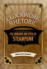 Clockwork Rhetoric – The Language and Style of Steampunk | University Press of Mississippi