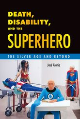 Death, Disability, and the SuperheroThe Silver Age and Beyond