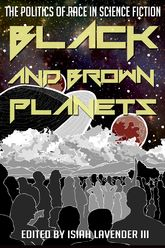 Black and Brown PlanetsThe Politics of Race in Science Fiction$