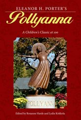 Eleanor H. Porter's Pollyanna: A Children's Classic at 100
