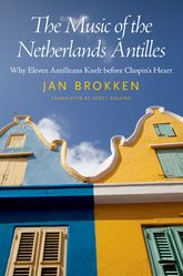The Music of the Netherlands AntillesWhy Eleven Antilleans Knelt before Chopin's Heart$
