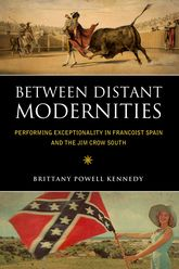 Between Distant Modernities: Performing Exceptionality in Francoist Spain and the Jim Crow South