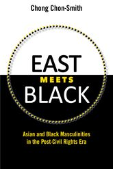 East Meets BlackAsian and Black Masculinities in the Post-Civil Rights Era