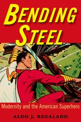 Bending Steel – Modernity and the American Superhero - University Press of Mississippi