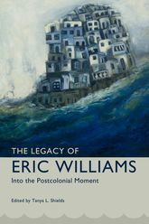 The Legacy of Eric Williams: Into the Postcolonial Moment